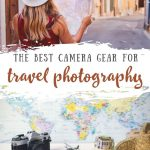 Best Travel Photography Gear for Travel Bloggers